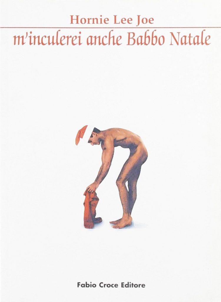 """La proposta letteraria di Natale: """"M'inculerei anche Babbo Natale"""" di Hornie Lee Joe"""